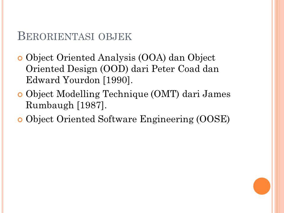 Berorientasi objek Object Oriented Analysis (OOA) dan Object Oriented Design (OOD) dari Peter Coad dan Edward Yourdon [1990].